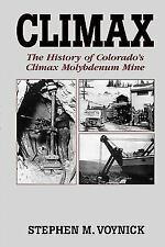 Climax : The History of Colorado's Climax Molybdenum Mine by Stephen M....