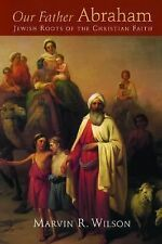 Our Father Abraham : Jewish Roots of the Christian Faith by Marvin R. Wilson...