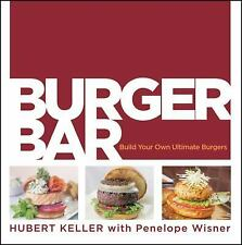 Burger Bar : Build Your Own Ultimate Burgers by Hubert Keller and Penelope...