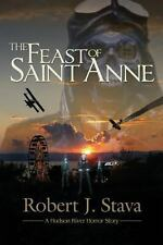 The Feast of Saint Anne : A Hudson Horror Story by Robert Stava (2013,...