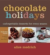 Chocolate Holidays : Unforgettable Desserts for Every Season by Alice Medrich...
