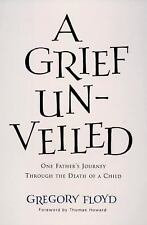A Grief Unveiled: One Father's Journey Through the Loss of a Child, Gregory Floy