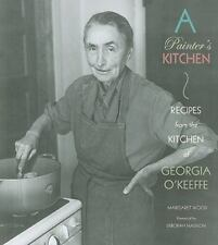 A Painter's Kitchen : Receipes from the Kitchen of Georgia O'Keefe (2009,...