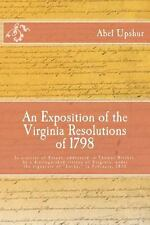 An Exposition of the Virginia Resolutions Of 1798 : In a Series of Essays,...