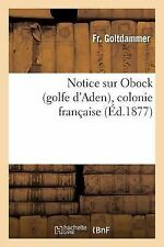 Notice Sur Obock (Golfe d'Aden), Colonie Francaise by Goltdammer-F (2014,...