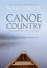 Canoe Country : The Making of Canada by Roy MacGregor (2016, Paperback)