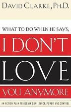 I Don't Love You Anymore : What to Do When He Says by David Clarke (2002,...