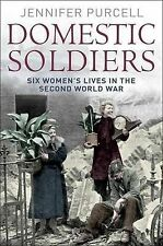Domestic Soldiers: Six Women's Lives in the Second World War Jennifer Purcell Ve