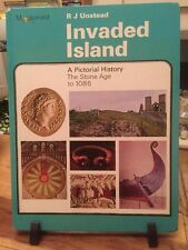R J Unstead Invaded Island A Pictorial History The Stone Age To 1086
