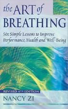 Art of Breathing : Six Simple Lessons to Improve Performance, Health and...