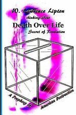 Death over Life : Secret of Revelation by Prof W. Lawrence Lipton (2014,...