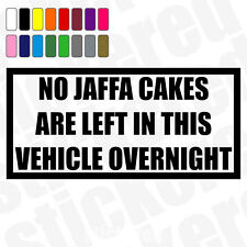NO JAFFA CAKES ARE LEFT IN VEHICLE OVERNIGHT FUNNY NOVELTY CAR  STICKER / DECAL