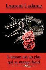 L' Amour Est un Plat Qui Se Mange Froid by Laurent Ladame (2014, Paperback)
