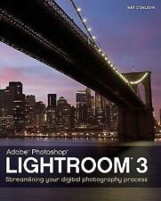 Lightroom 3 : Streamlining Your Digital Photography Process by Nat Coalson