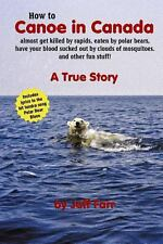 An How to Canoe in Canada Almost Get Killed by Rapids, Eaten by Polar Bears,...