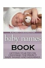 Baby Names Book : Getting Started on Choosing the Perfect Baby Names and...