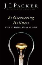Rediscovering Holiness : Know the Fullness of Life with God by J. I. Packer...