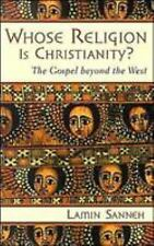 Whose Religion Is Christianity? : The Gospel Beyond the West by Lamin Sanneh...