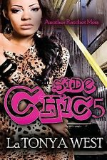 Side Chic Ser.: Side Chic 5 : (Another Ratchet Mess) by LaTonya West (2014,...