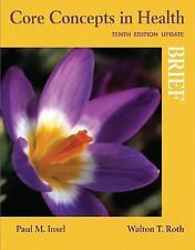 Core Concepts in Health, Brief Update by Walton T. Roth and Paul M. Insel...
