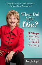 When Did You Die?: 8 Steps to Stop Dying Every Day and Start Waking Up, Hayes, T