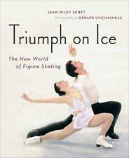 Triumph on Ice : The New World of Figure Skating by Jean Riley Senft (2011,...