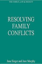Resolving Family Conflicts (The Family, Law & Society)