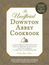 The Unofficial Downton Abbey Cookbook Expanded Edition 2014 150 plus recipes