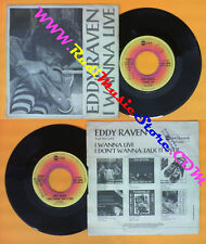 LP 45 7'' EDDY RAVEN I wanna live I don't wanna talk it over 1976 no cd mc dvd