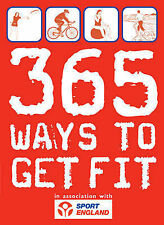 365 Ways to Get Fit: In Association with Sport England by Sport England,...