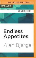 Endless Appetites : How the Commodities Casino Creates Hunger and Unrest by...