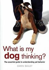 What Is My Dog Thinking? : The Essential Guide to Understanding Pet Behavior...