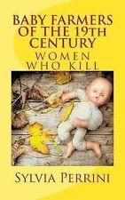 Women Who Kill: BABY FARMERS of the 19th CENTURY : Women Who Kill by Sylvia...