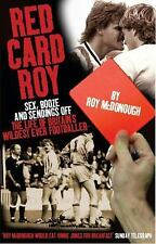 Red Card Roy: Sex, Booze and Sendings Off: The Life of Britain's Wildest Ever Fo