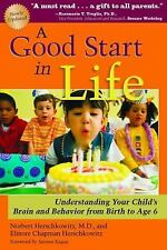 A Good Start in Life: Understanding Your Child's Brain and Behavior from Birth