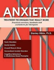 Anxiety: Treatment Techniques That Really Work: Practical Exercises, Handouts an
