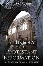 A History of the Protestant Reformation in England and Ireland, Cobbett, William