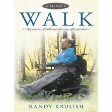 Walk: a Memoir: My Journey of Faith and Discovery After Paralysis by Randy...