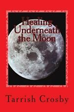 Healing Underneath the Moon by Tarrish Crosby (2013, Paperback)