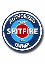 TRIUMPH SPITFIRE 1500,AUTHORIZED SPITFIRE 1500 OWNER ROUND METAL SIGN.
