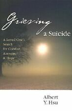 Grieving a Suicide : A Loved One's Search for Comfort, Answers and Hope by...