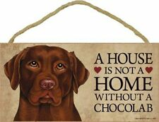 """A House Is Not A Home Without a CHOCOLATE LABRADOR-LAB-Wood Plaque/Sign 5"""" x 10"""""""
