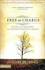 Free of Charge: Giving and Forgiving in a Culture Stripped of Grace, Volf, Miros