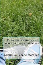 El Osito Olvidado y Otros Relatos Del Alma by Miguel Seoane Marquez (2014,...
