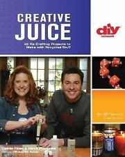 Creative Juice : 45 Re-Crafting Projects to Make with Recycled Stuff by Steve...