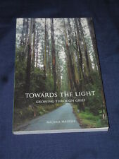 TOWARDS THE LIGHT Growing Through Grief MICHAEL METZGER