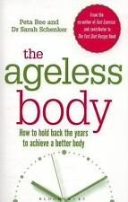 The Ageless Body : How to Hold Back the Years to Achieve a Better Body by...