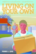 Living on Your Own : The Complete Guide to Setting up Your Money, Your Space...