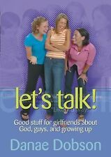 Let's Talk! : Good Stuff for Girlfriends about God, Guys, and Growing Up by...