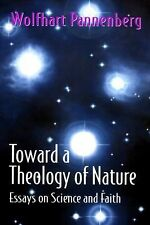 Toward a Theology of Nature : Essays on Science and Faith by Wolfhart...